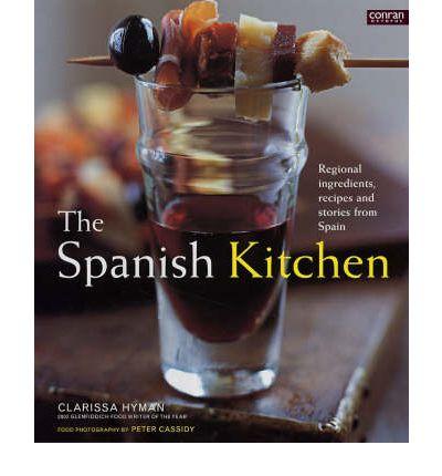 Spanish Kitchen: Regional Ingredients, Recipes......'05