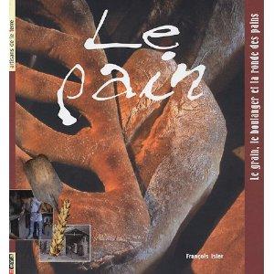 Le Pain: Le Grain, Le Boulanger et La Ronde des Pains '05