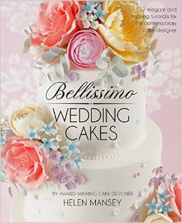 Bellissimo Wedding Cakes: 12 Elegant and Inspiring Tutorials for the Contemporary Cake Designer '15