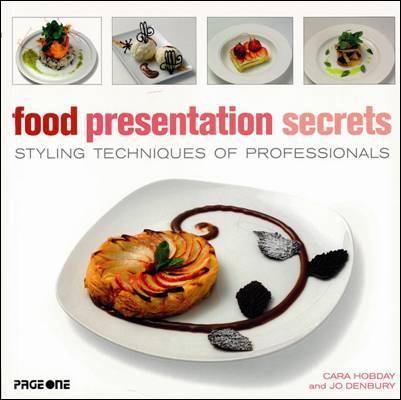 Food Presentation Secrets: Styling Techniques of Professionals '10