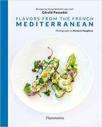 Flavors from the French Mediterranean: Recipes by three Michelin star chef Gérald Passedat '16