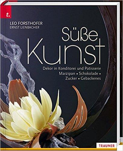 Süße Kunst. Dekor in Konditorei & Patisserie. Marzipan - Zucker - Schokolade - Gebackenes Dekor '16 (德文)