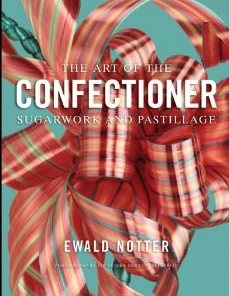 The Art of the Confectioner: Sugarwork and Pastillage  '12