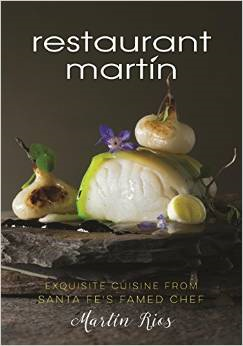 The Restaurant Martin Cookbook: Sophisticated Home Cooking From the Celebrated Santa Fe Restaurant '15