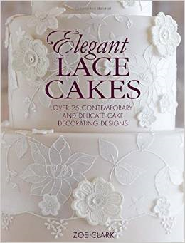 Elegant Lace Cakes: Over 25 contemporary and delicate cake decorating designs '15