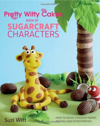 Pretty Witty Cakes Book of Sugarcraft Characters:  '13