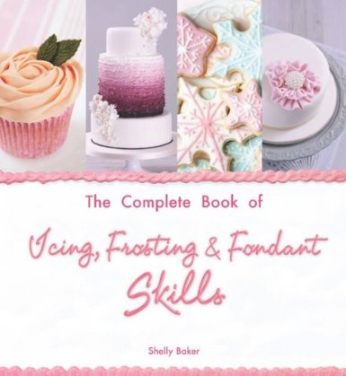 The Complete Book of Icing, Frosting & Fondant Skills  '14