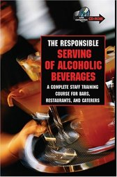 The Responsible Serving of Alcoholic Beverages: A Complete Staff Training Course for Bars, Restaurants And Caterers