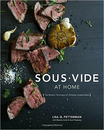 Sous Vide at Home: The Modern Technique for Perfectly Cooked Meals '16